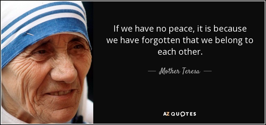 quote-if-we-have-no-peace-it-is-because-we-have-forgotten-that-we-belong-to-each-other-mother-teresa-29-21-26